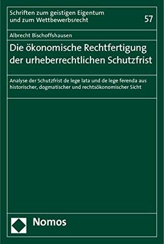 9783848704781: Die ökonomische Rechtfertigung der urheberrechtlichen Schutzfrist: Analyse der Schutzfrist de lege lata und de lege ferenda aus historischer, dogmatischer und rechtsökonomischer Sicht