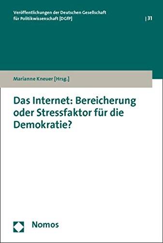 Das Internet: Bereicherung oder Stressfaktor für die Demokratie?: Marianne Kneuer