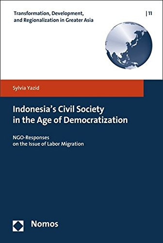 9783848706976: Indonesia's Civil Society in the Age of Democratization: NGO-Responses on the Issue of Labor Migration (Transformation, Development, and Regionalization in Greater Asia)