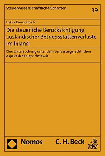 Die Steuerliche Berucksichtigung Auslandischer Betriebsstattenverluste Im Inland: Eine Untersuchung...
