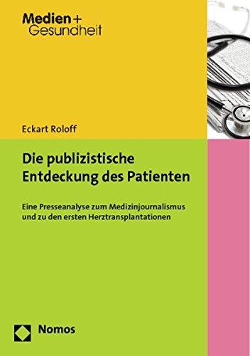 9783848707317: Die publizistische Entdeckung des Patienten: Eine Presseanalyse zum Medizinjournalismus und zu den ersten Herztransplantationen