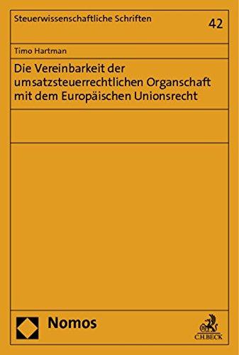 Die Vereinbarkeit der umsatzsteuerrechtlichen Organschaft mit dem Europäischen Unionsrecht: ...