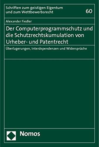 Der Computerprogrammschutz und die Schutzrechtskumulation von Urheber- und Patentrecht: Alexander ...