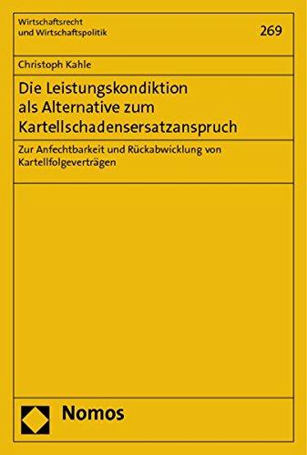 Die Leistungskondiktion als Alternative zum Kartellschadensersatzanspruch: Christoph Kahle