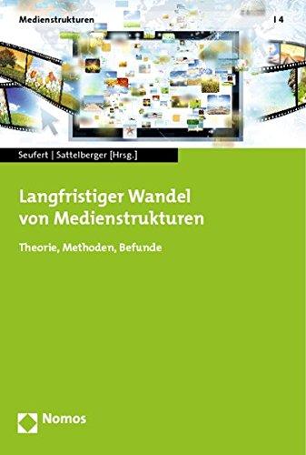 9783848707614: Langfristiger Wandel von Medienstrukturen: Theorie, Methoden, Befunde
