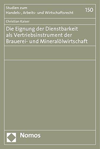 Die Eignung der Dienstbarkeit als Vertriebsinstrument der Brauerei- und Mineralölwirtschaft: ...