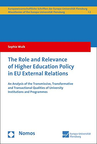 9783848709502: The Role and Relevance of Higher Education Policy in EU External Relations: An Analysis of the Transmissive, Transformative and Transactional ... (Europawissenschaftliche Schriften)