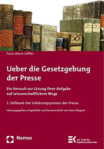 9783848710195: Ueber Die Gesetzgebung Der Presse: Ein Versuch Zur Losung Ihrer Aufgabe Auf Wissenschaftlichem Wege (Ex Libris Kommunikation) (German Edition)