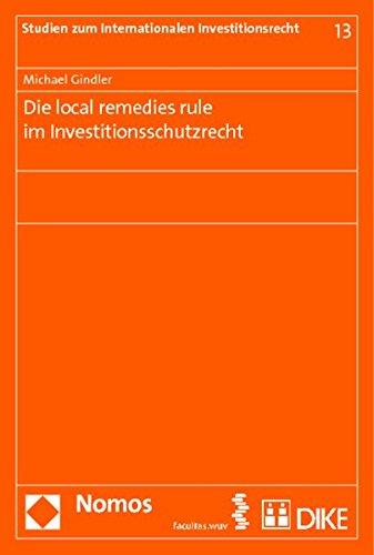 Die local remedies rule im Investitionsschutzrecht: Michael Gindler