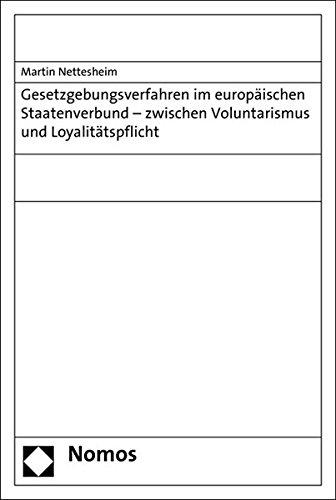 Gesetzgebungsverfahren im europäischen Staatenverbund - zwischen Voluntarismus und Loyalit&...