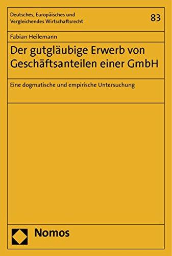 Der gutgläubige Erwerb von Geschäftsanteilen einer GmbH: Fabian Heilemann