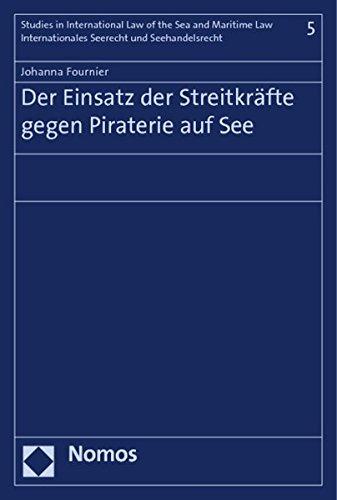 Der Einsatz Der Streitkrafte Gegen Piraterie Auf See (Studies in International Law of the Sea and ...