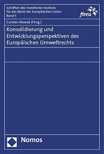 Konsolidierung und Entwicklungsperspektiven des Europäischen Umweltrechts: Carsten Nowak