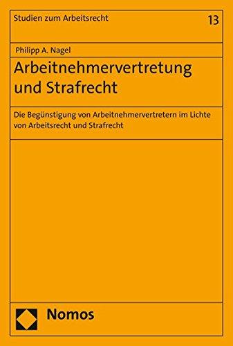Arbeitnehmervertretung und Strafrecht: Philipp A. Nagel
