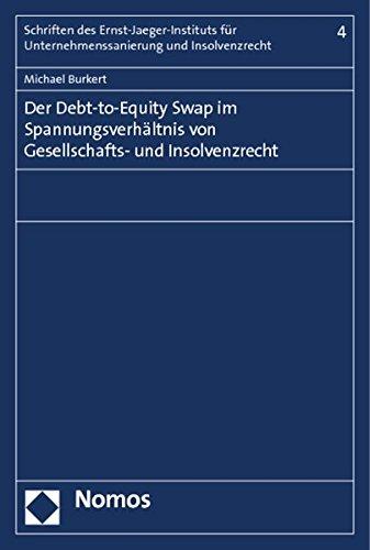 Der Debt-to-Equity Swap im Spannungsverhältnis von Gesellschafts- und Insolvenzrecht: Michael ...