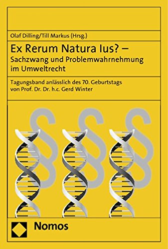 Ex Rerum Natura Ius? - Sachzwang und Problemwahrnehmung im Umweltrecht: Olaf Dilling