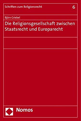 Die Religionsgesellschaft zwischen Staatsrecht und Europarecht: Bj�rn Griebel