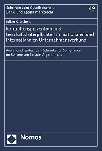 Korruptionsprävention und Geschäftsleiterpflichten im nationalen und internationalen ...