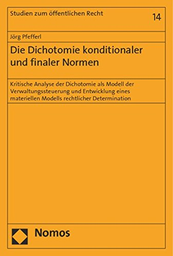 9783848715916: Die Dichotomie konditionaler und finaler Normen: Kritische Analyse der Dichotomie als Modell der Verwaltungssteuerung und Entwicklung eines materiellen Modells rechtlicher Determination
