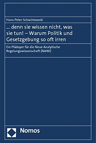 denn sie wissen nicht, was sie tun! - Warum Politik und Gesetzgebung so oft irren: Hans-Peter ...
