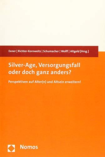 9783848717866: Silver-Age, Versorgungsfall oder doch ganz anders?: Perspektiven auf Alter(n) und Altsein erweitern!