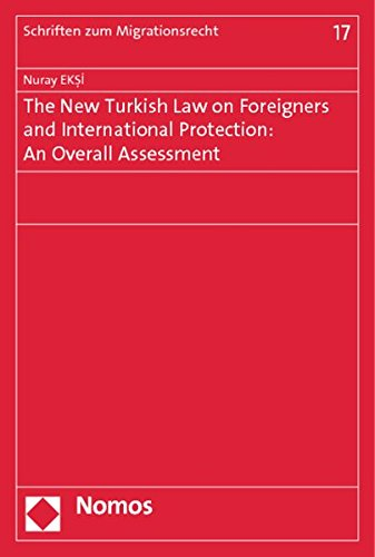 9783848719129: The New Turkish Law on Foreigners and International Protection: An Overall Assessment (Schriften Zum Migrationsrecht)