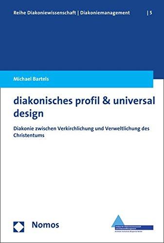 9783848721887: Diakonisches Profil & Universal Design: Diakonie Zwischen Verkirchlichung Und Verweltlichung Des Christentums (Reihe Diakoniewissenschaft/Diakoniemanagement)