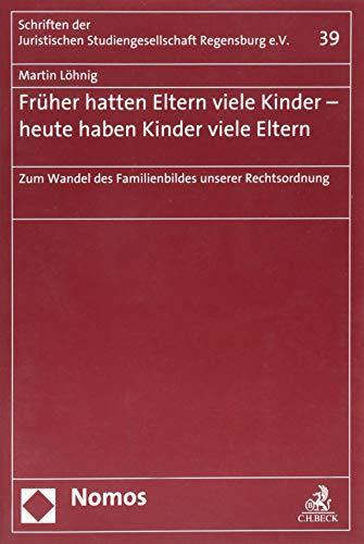 9783848721894: Früher hatten Eltern viele Kinder - heute haben Kinder viele Eltern: Zum Wandel des Familienbildes unserer Rechtsordnung (Schriften Der Juristischen Studiengesellschaft Regensburg E.V.)