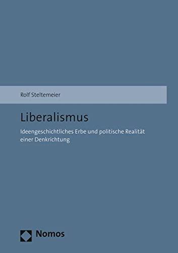 9783848722365: Liberalismus: Ideengeschichtliches Erbe und politische Realität einer Denkrichtung