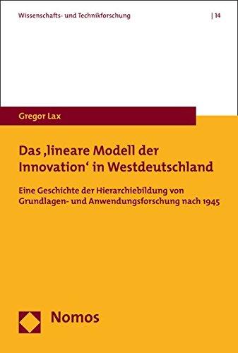 9783848722587: Das 'lineare Modell der Innovation' in Westdeutschland: Eine Geschichte der Hierarchiebildung von Grundlagen- und Anwendungsforschung nach 1945 (Wissenschafts- Und Technikforschung)