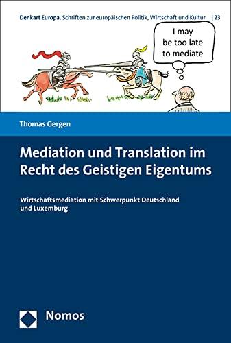 9783848723300: Mediation und Translation im Recht des Geistigen Eigentums: Wirtschaftsmediation mit Schwerpunkt Deutschland und Luxemburg (Denkart Europa)