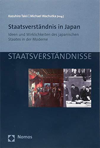 9783848726974: Staatsverstandnis in Japan: Ideen Und Wirklichkeiten Des Japanischen Staates in Der Moderne (Staatsverstandnisse) (German Edition)