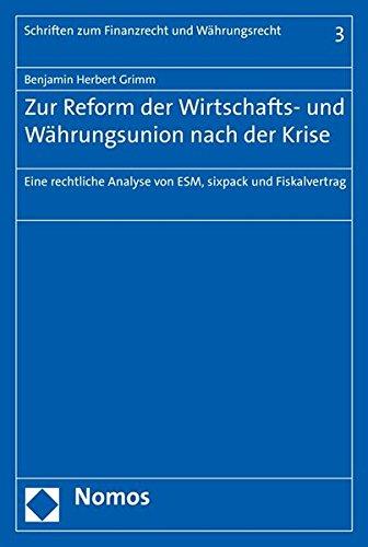 9783848727841: Zur Reform Der Wirtschafts- Und Wahrungsunion Nach Der Krise: 'eine Rechtliche Analyse Von Esm, Sixpack Und Fiskalvertrag' (Schriften Zum Finanzrecht Und Wahrungsrecht) (German Edition)