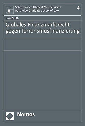 9783848728633: Globales Finanzmarktrecht gegen Terrorismusfinanzierung (Schriften Der Albrecht Mendelssohn Bartholdy Graduate School of Law)