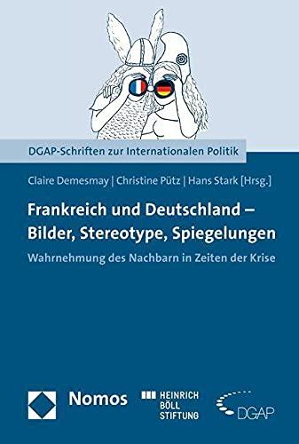 9783848730582: Frankreich und Deutschland - Bilder, Stereotype, Spiegelungen: Wahrnehmung des Nachbarn in Zeiten der Krise (Dgap-schriften Zur Internationalen Politik)