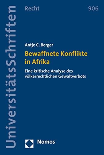 Bewaffnete Konflikte in Afrika: Eine Kritische Analyse Des Volkerrechtlichen Gewaltverbots (...
