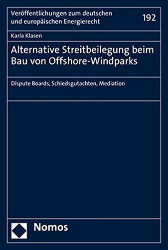 Alternative Streitbeilegung Beim Bau Von Offshore-Windparks: Dispute Boards, Schiedsgutachten, ...