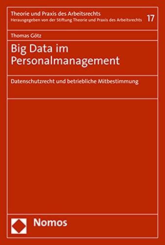 9783848776191: Big Data im Personalmanagement: Datenschutzrecht und betriebliche Mitbestimmung: 17 (Theorie Und Praxis Des Arbeitsrechts)