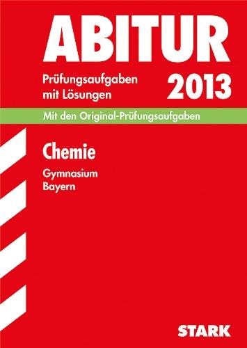 9783849000325: Abitur-Prüfungsaufgaben Gymnasium Bayern. Mit Lösungen / Chemie Abitur 2013