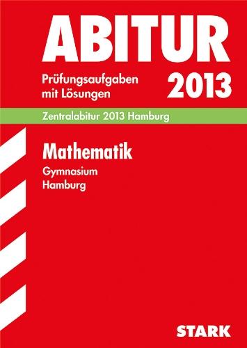 9783849000400: Abitur-Prüfungsaufgaben Gymnasium Hamburg / Mathematik 2013