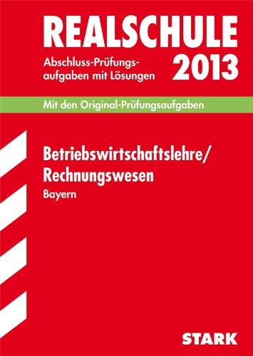 9783849000875: Abschluss-Pr�fungsaufgaben Realschule Bayern. Mit L�sungen / Betriebswirtschaftslehre / Rechnungswesen 2013: Mit den Original-Pr�fungsaufgaben Jahrg�nge 2007-2012 mit L�sungen