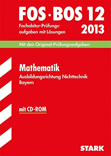 9783849000936: Abschluss-Prüfungsaufgaben Fachoberschule /Berufsoberschule Bayern / Fachabitur Mathematik FOS/BOS 12 / 2013 mit CD-ROM: Ausbildungsrichtung ... den Original-Prüfungsaufgaben mit Lösungen