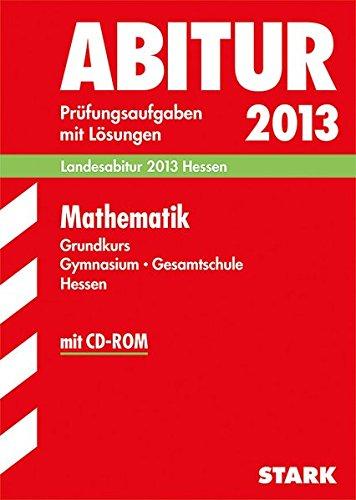 9783849001353: Abitur-Prüfungsaufgaben Gymnasium / Gesamtschule Hessen / Mathematik Grundkurs mit CD-ROM: Landesabitur 2013 Hessen. Prüfungsaufgaben mit Lösungen