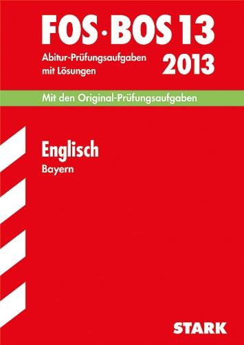 9783849001582: Abschluss-Prüfungen Fach-/Berufsoberschule Bayern / Englisch FOS / BOS 13 / 2013: Mit den Original-Prüfungsaufgaben Jahrgänge 2007-2012 mit Lösungen