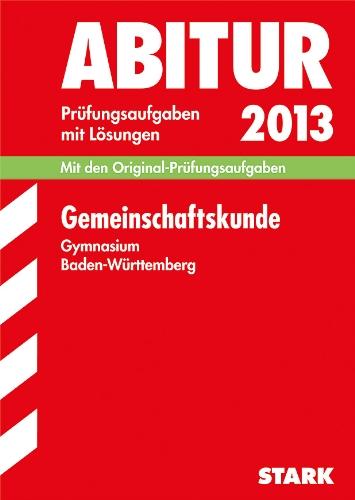 9783849001735: Abitur-Prüfungsaufgaben Gymnasium Baden-Württemberg. Mit Lösungen / Gemeinschaftskunde 2013: Mit den Original-Prüfungsaufgaben Jahrgänge 2006-2012 mit Lösungen