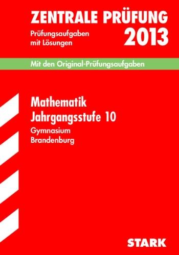 9783849002145: Zentrale Prüfung Gymnasium Brandenburg / Mathematik Jahrgangsstufe 10, 2013: Mit den Original-Prüfungsaufgaben Jahrgänge 2006-2012 mit Lösungen