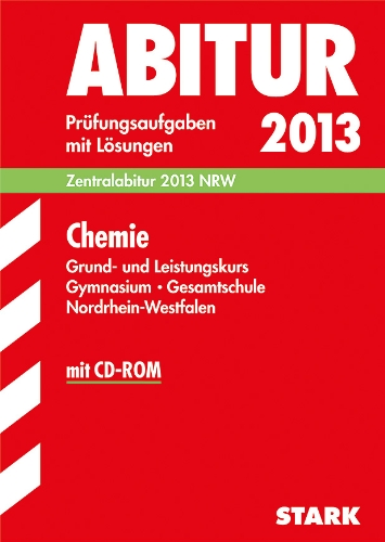 9783849002718: Abitur-Pr�fungsaufgaben Gymnasium/Gesamtschule NRW / Chemie Grund- und Leistungskurs 2013: Zentralabitur 2013 NRW. Pr�fungsaufgaben mit L�sungen 2009-2012