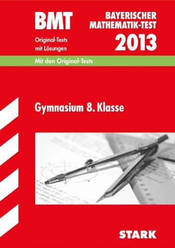 9783849002800: Bayerischer Mathematik-Test / BMT Gymnasium 8. Klasse 2013