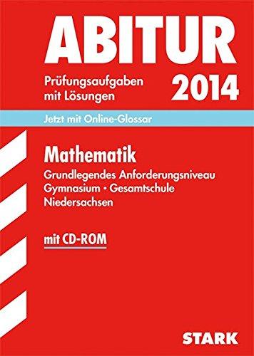 9783849004781: Abitur-Pr�fungsaufgaben Mathematik Grundlegendes Anforderungsniveau Gymnasium Niedersachsen: Zentralabitur 2014 Pr�fungsaufgaben mit L�sungen