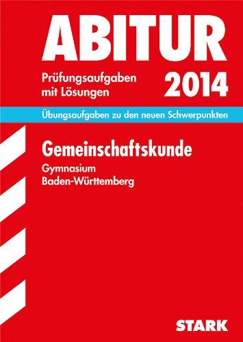 9783849005733: Abitur-Prüfungsaufgaben Gemeinschaftskunde 2014 Gymnasium Baden-Württemberg. Mit Lösungen: Übungsaufgaben zu den neuen Schwerpunkten